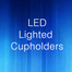 LED Lighted Cupholder
